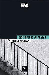ESSE INFERNO VAI ACABAR - Humberto Werneck