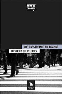 NÓS PASSAREMOS EM BRANCO - Luís Henrique Pellanda
