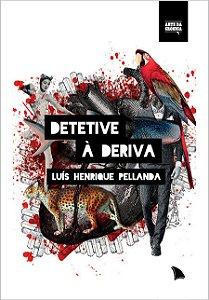 DETETIVE À DERIVA - Luís Henrique Pellanda