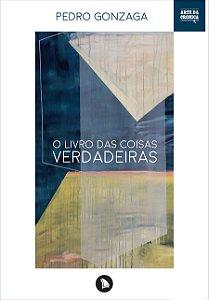 O LIVRO DAS COISAS VERDADEIRAS - Pedro Gonzaga