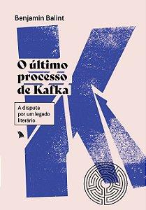 O ÚLTIMO PROCESSO DE KAFKA - Benjamin Balint