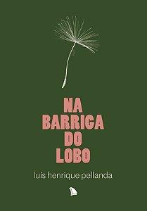NA BARRIGA DO LOBO - Luís Henrique Pellanda