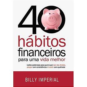 40 Hábitos Financeiros Para Uma Vida Melhor   Billy Imperial