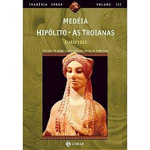Medéia, Hipólito, As Troianas | Eurípides