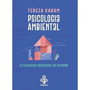 Psicologia Ambiental: A felicidade percebida no entorno | Tereza Karam