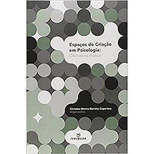 Espaços de Criação em Psicologia: Oficinas na Prática | Christina Menna Barreto Cupertino