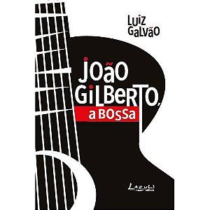 João Gilberto, a Bossa |  Luiz Galvão