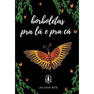 Borboletas pra lá e pra cá | Juliana Reis