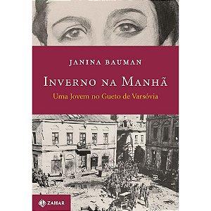 Inverno na Manhã - Uma jovem no gueto de Varsóvia | Janina Bauman