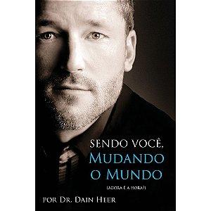 Sendo Você, Mudando o Mundo |  Dr. Dain Heer