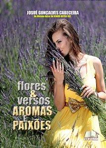 Flores & Versos - Aromas e paixões por Josué Gonçalves Cabeceira