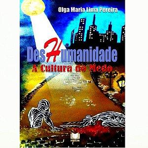 Deshumanidade: A Cultura do Medo por Olga Maria Lima Pereira