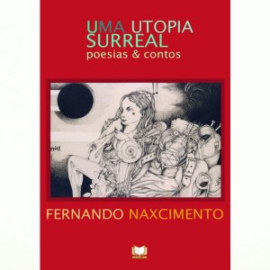 Uma Utopia Surreal - Poesias & Contos por Fernando Naxcimento