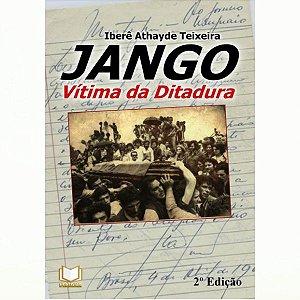 Jango - Vítima da Ditadura por Ibere Teixeira