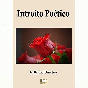 Introito Poético por Gilliard Santos