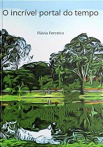 O incrível portal do tempo | Flávia Ferreira