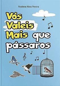 Vós Valeis Mais Que Pássaros | Rosilene Alves Pereira