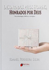 Desonrados Pelos Homens, Honrados Por Deus | Ismael Ferreira Silva