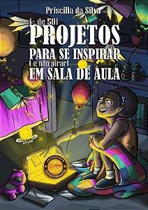 (+ de 50 projetos) Para se Inspirar (e não pirar) Em sala de aula | Priscilla da Silva