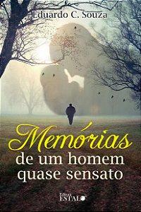 Memórias de um Homem Quase Sensato - Eduardo C. Souza