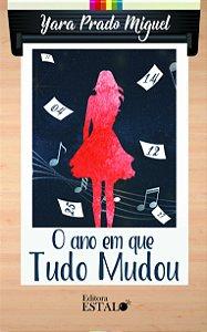 O Ano em que Tudo Mudou - Yara Prado Miguel