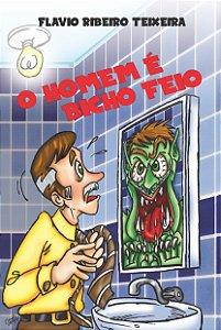 O HOMEM É BICHO FEIO