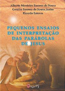 PEQUENOS ENSAIOS DE INTERPRETAÇÃO DAS PARÁBOLAS DE JESUS