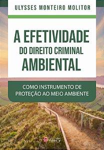 A EFETIVIDADE DO DIREITO CRIMINAL AMBIENTAL COMO INSTRUMENTO DE PROTEÇÃO AO MEIO AMBIENTE