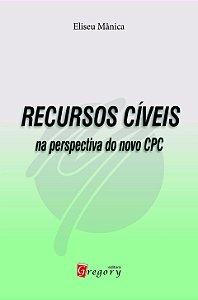 RECURSOS CÍVEIS - NA PERSPECTIVA DO NOVO CPC