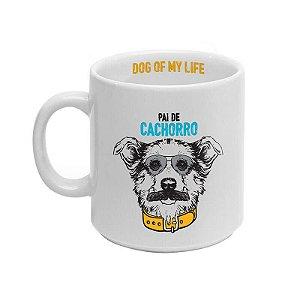 Caneca Pai de Cachorro - Dog of my life