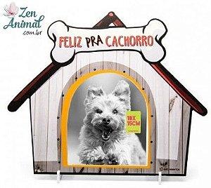 Porta Retrato Feliz pra Cachorro - 10X15