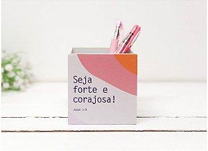 """Porta Canetas """"Seja Forte e Corajosa"""""""