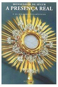 A Presença Real e os Milagres Eucarísticos - Monsenhor de Ségur (4552)
