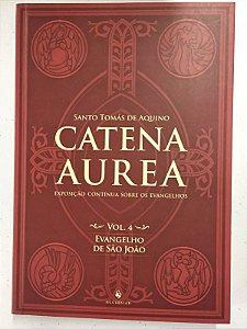 Catena Aurea - Volume 4 / Evangelho de São João (8376)