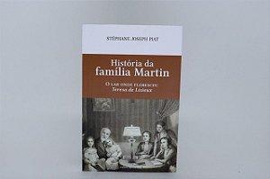 História da família Martin - o lar onde floresceu Teresa de Lisieux