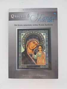 Quem é Maria? - um breve catecismo sobre nossa senhora