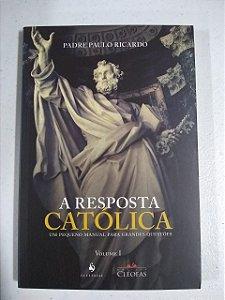 A Resposta Católica - Volume I (3904)