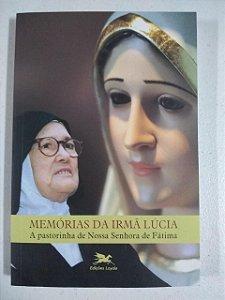 Memórias da Irmã Lúcia - A pastorinha de Nossa Senhora de Fátima