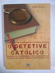 O Detetive Católico - perguntar, responder e entender a fé