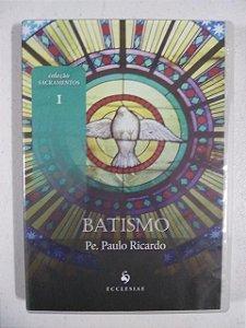 DVD Coleção Sacramentos I - Batismo - Pe. Paulo Ricardo