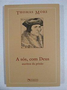 A sós, com Deus - escritos da prisão - Thomas More