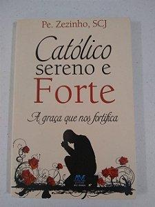 Católico sereno e forte - A graça que nos fortifica (4551)