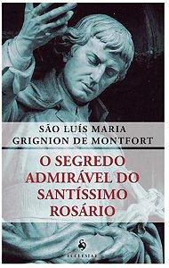 O Segredo Admirável do Santíssimo Rosário - Ecclesiae (6214)