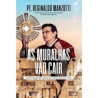 As muralhas vão cair  - Como fazer um cerco de Jericó em sua vida - Pe. Reginaldo Manzotti (8116)