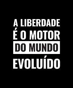 A liberdade é o motor do mundo evoluído - Feminina