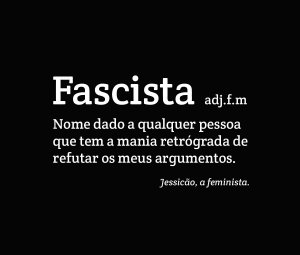 Fascista - JESSICÃO, A FEMINISTA - Masculina