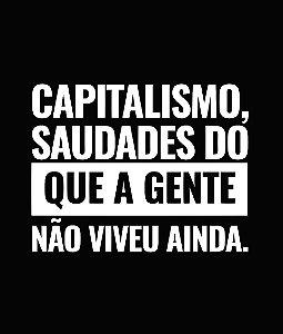 Capitalismo, saudades do que a gente não viveu ainda - Feminina
