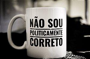 Caneca Não Sou Politicamente Correto - Porcelana 330ml branca