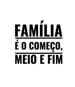 Família é o começo, meio e fim - Feminina