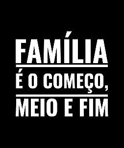 Família é o começo, meio e fim - Masculina